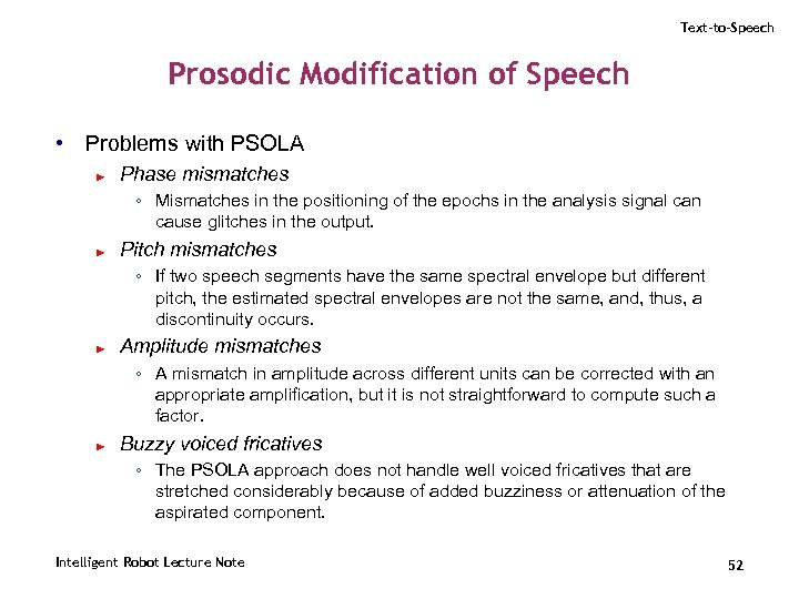 Text-to-Speech Prosodic Modification of Speech • Problems with PSOLA ► Phase mismatches ◦ Mismatches