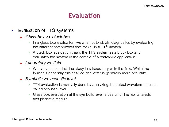 Text-to-Speech Evaluation • Evaluation of TTS systems ► Glass-box vs. black-box ◦ In a