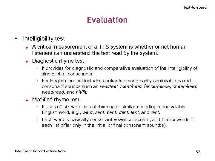 Text-to-Speech Evaluation • Intelligibility test ► ► A critical measurement of a TTS system