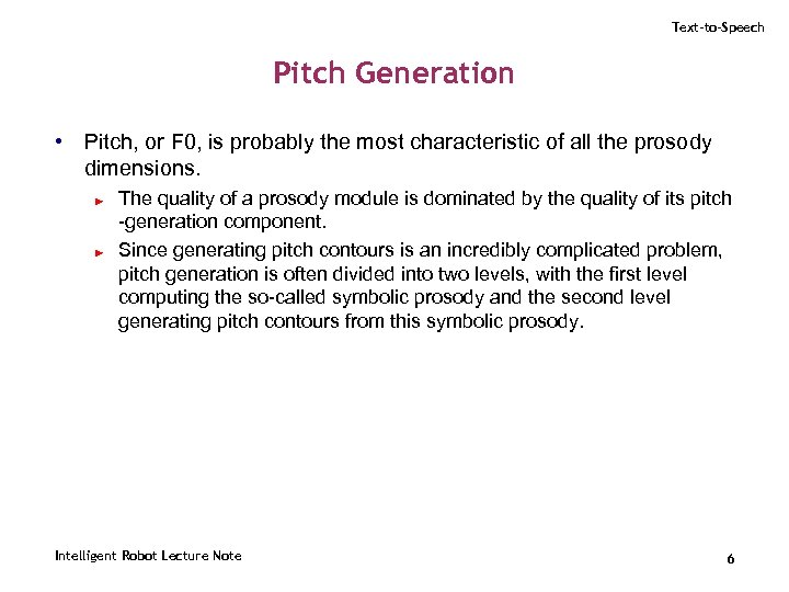 Text-to-Speech Pitch Generation • Pitch, or F 0, is probably the most characteristic of