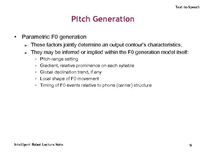 Text-to-Speech Pitch Generation • Parametric F 0 generation ► ► These factors jointly determine