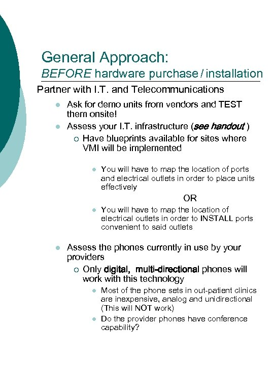 General Approach: BEFORE hardware purchase / installation Partner with I. T. and Telecommunications l
