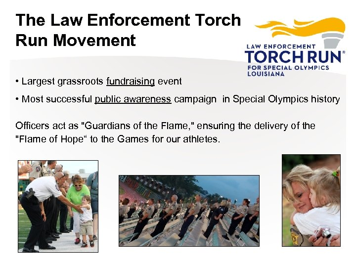 The Law Enforcement Torch Run Movement • Largest grassroots fundraising event • Most successful