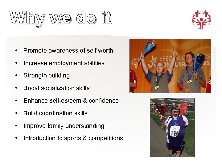 Why we do it • Promote awareness of self worth • Increase employment abilities