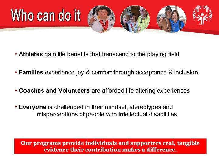• Athletes gain life benefits that transcend to the playing field • Families