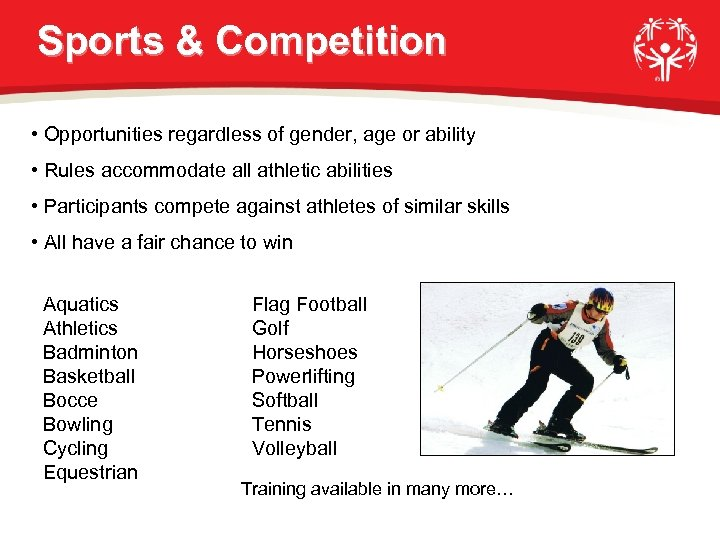 Sports & Competition • Opportunities regardless of gender, age or ability • Rules accommodate