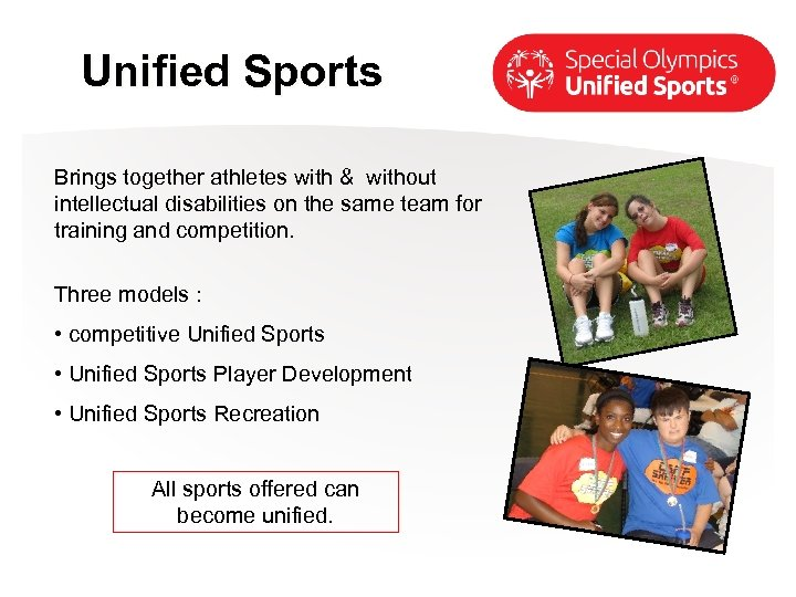 Unified Sports Brings together athletes with & without intellectual disabilities on the same team