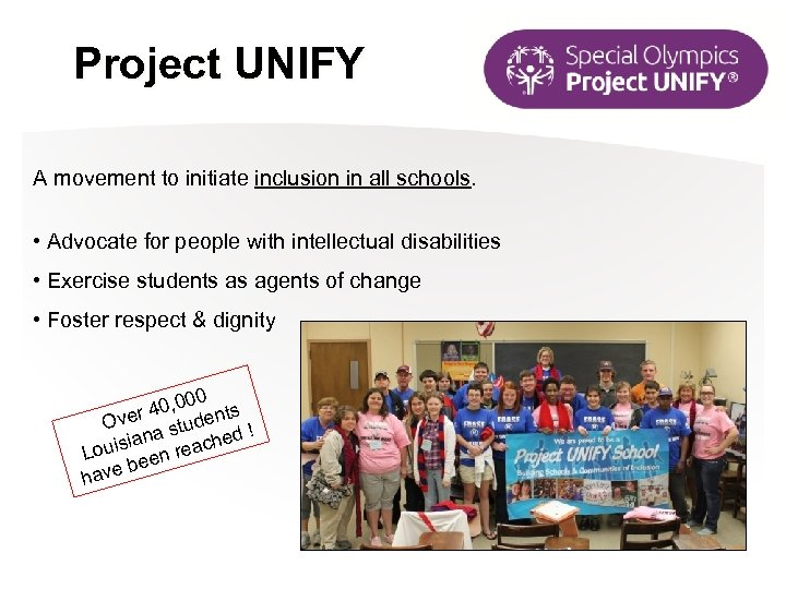 Project UNIFY A movement to initiate inclusion in all schools. • Advocate for people
