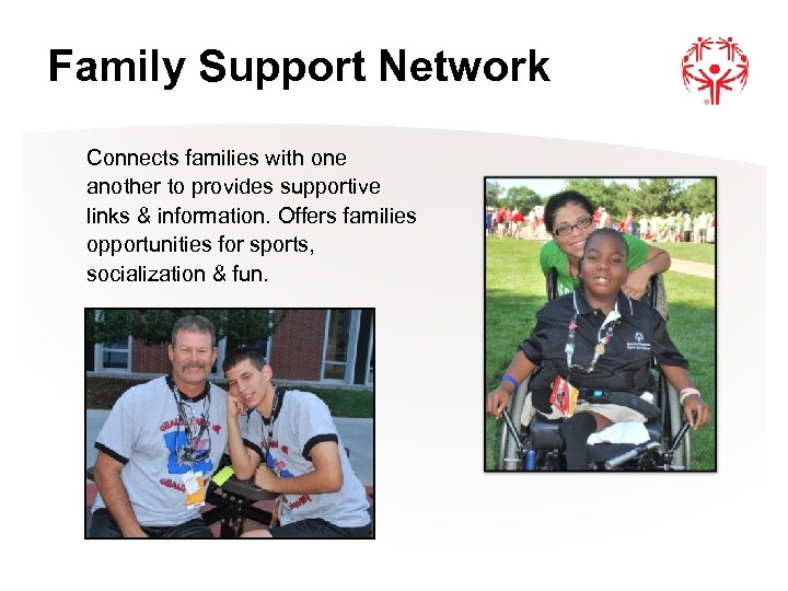 Family Support Network Connects families with one another to provides supportive links & information.