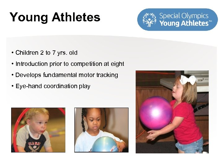 Young Athletes • Children 2 to 7 yrs. old • Introduction prior to competition