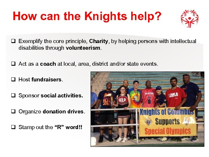 How can the Knights help? q Exemplify the core principle, Charity, by helping persons