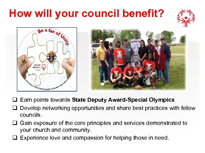 How will your council benefit? q Earn points towards State Deputy Award-Special Olympics q