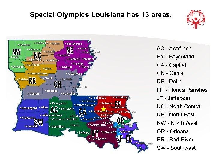 Special Olympics Louisiana has 13 areas. AC - Acadiana BY - Bayouland CA -