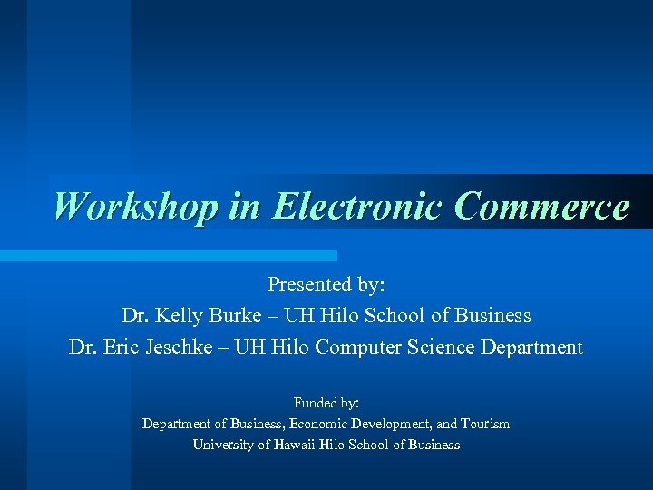 Workshop in Electronic Commerce Presented by: Dr. Kelly Burke – UH Hilo School of