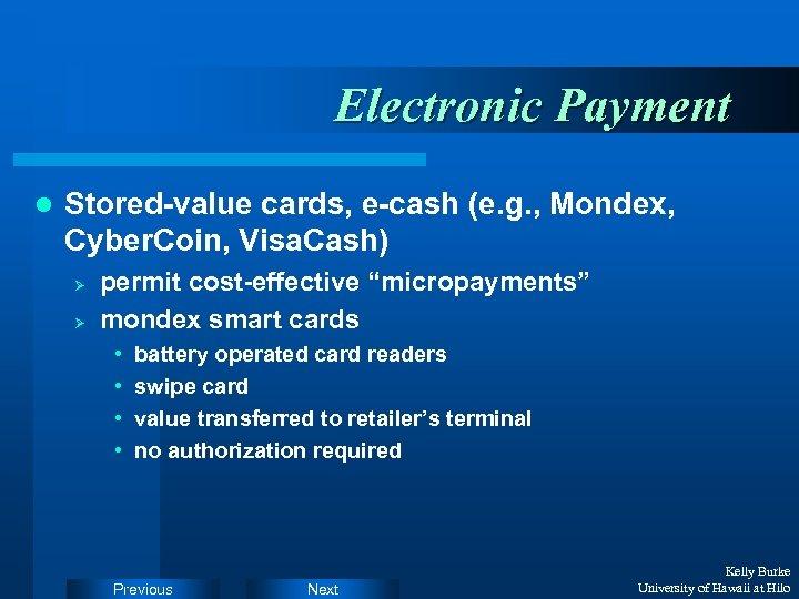 Electronic Payment l Stored-value cards, e-cash (e. g. , Mondex, Cyber. Coin, Visa. Cash)