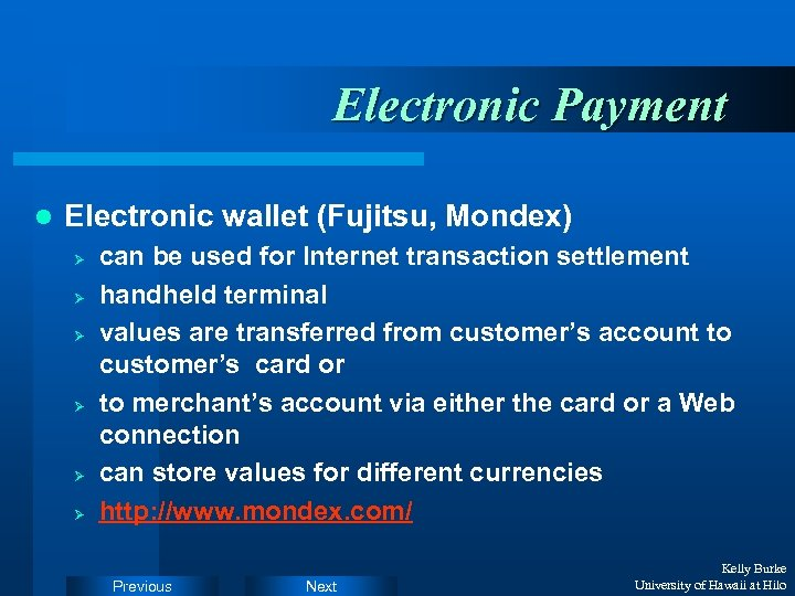 Electronic Payment l Electronic wallet (Fujitsu, Mondex) Ø Ø Ø can be used for