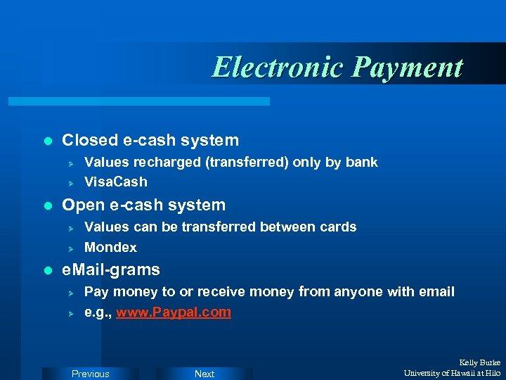 Electronic Payment l Closed e-cash system Ø Ø l Open e-cash system Ø Ø