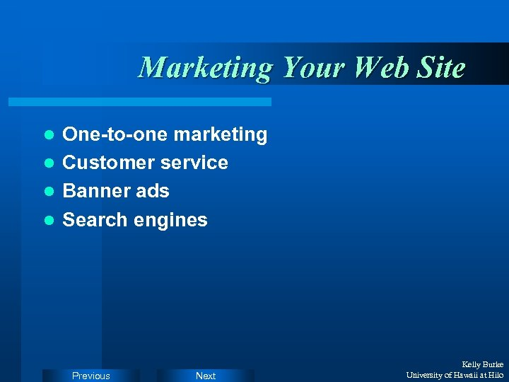 Marketing Your Web Site One-to-one marketing l Customer service l Banner ads l Search