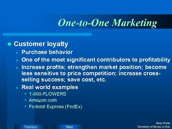 One-to-One Marketing l Customer loyalty Ø Ø Purchase behavior One of the most significant
