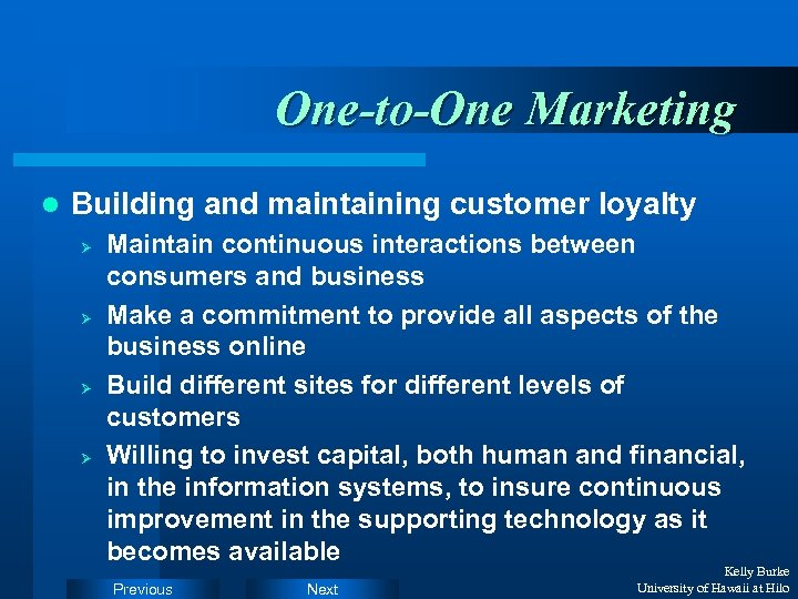One-to-One Marketing l Building and maintaining customer loyalty Ø Ø Maintain continuous interactions between
