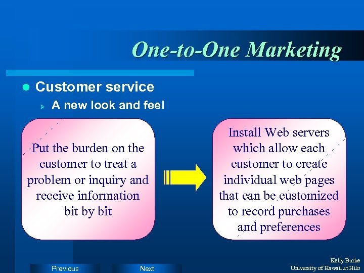 One-to-One Marketing l Customer service Ø A new look and feel Put the burden