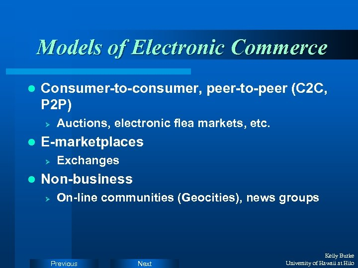 Models of Electronic Commerce l Consumer-to-consumer, peer-to-peer (C 2 C, P 2 P) Ø