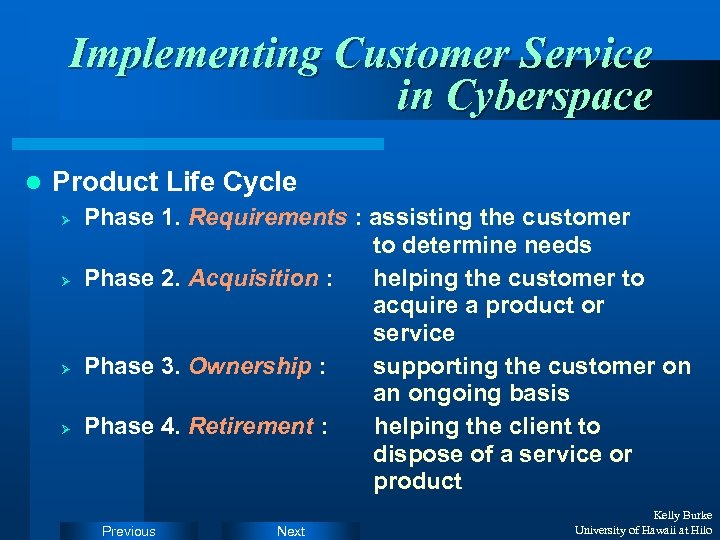 Implementing Customer Service in Cyberspace l Product Life Cycle Ø Ø Phase 1. Requirements