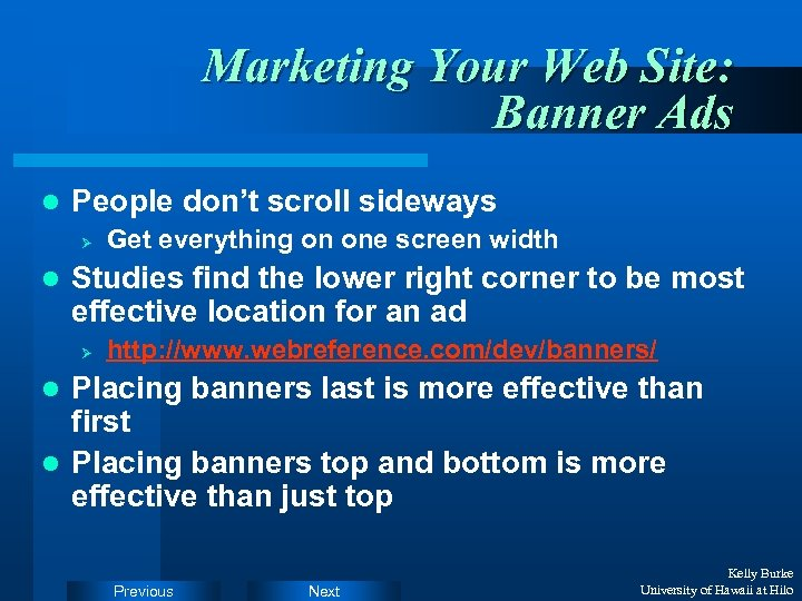 Marketing Your Web Site: Banner Ads l People don't scroll sideways Ø l Get