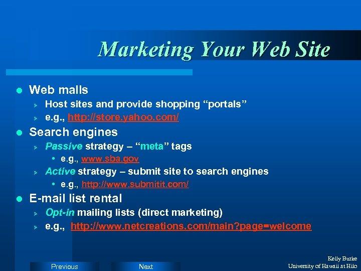 Marketing Your Web Site l Web malls Ø Ø l Host sites and provide
