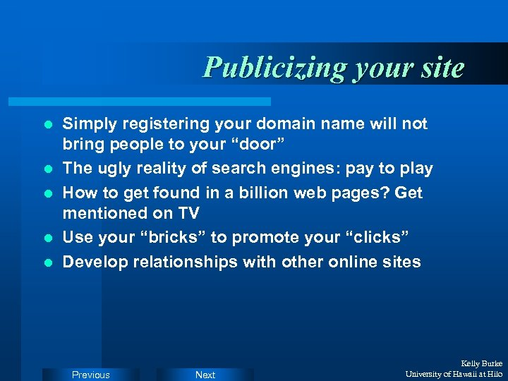 Publicizing your site l l l Simply registering your domain name will not bring