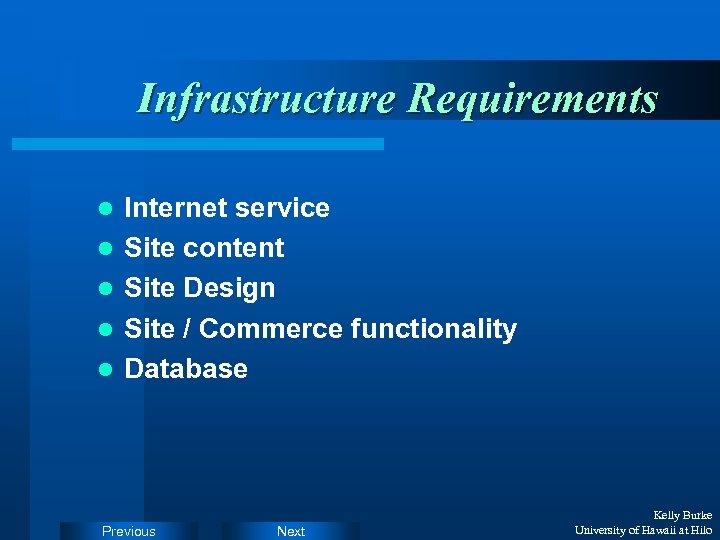 Infrastructure Requirements l l l Internet service Site content Site Design Site / Commerce