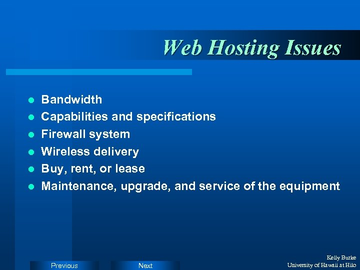 Web Hosting Issues l l l Bandwidth Capabilities and specifications Firewall system Wireless delivery