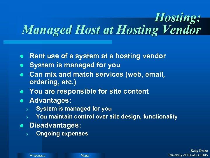 Hosting: Managed Host at Hosting Vendor Rent use of a system at a hosting