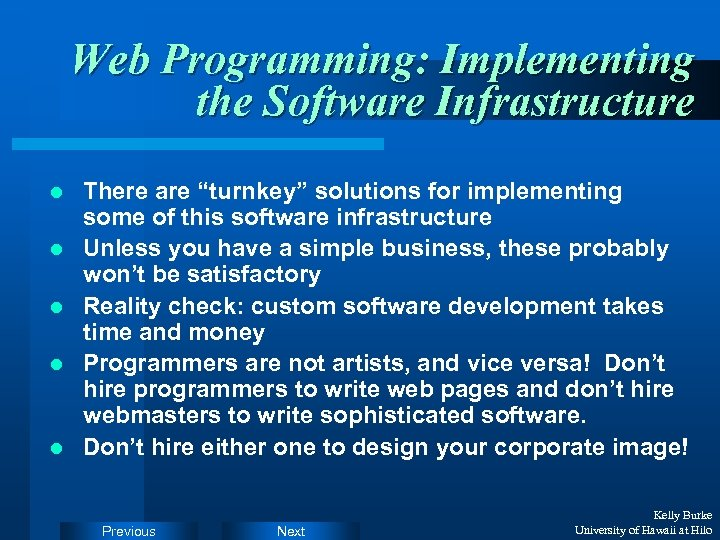 "Web Programming: Implementing the Software Infrastructure l l l There are ""turnkey"" solutions for"