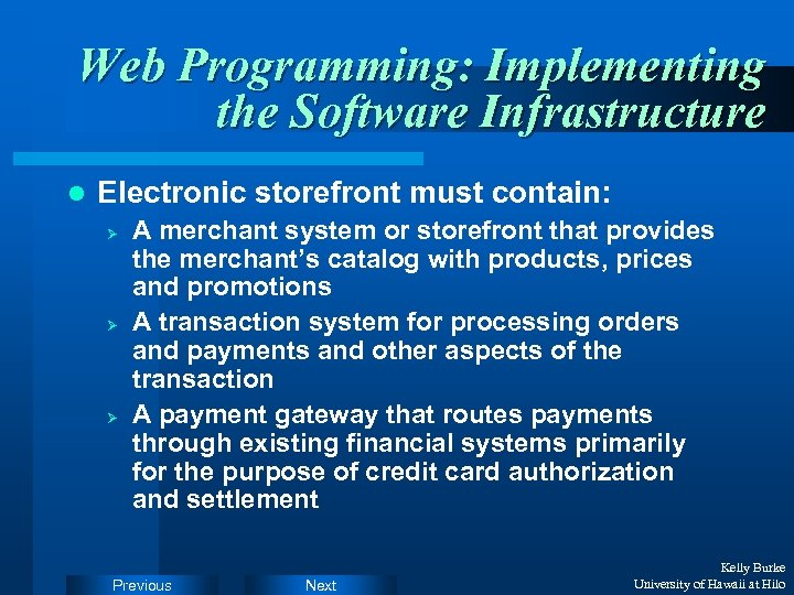 Web Programming: Implementing the Software Infrastructure l Electronic storefront must contain: Ø Ø Ø