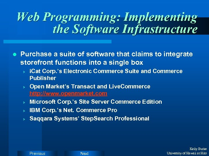 Web Programming: Implementing the Software Infrastructure l Purchase a suite of software that claims