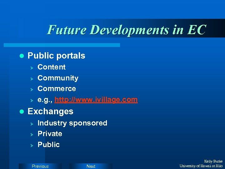 Future Developments in EC l Public portals Ø Ø l Content Community Commerce e.