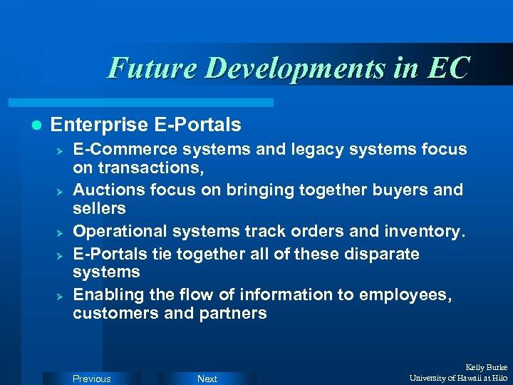 Future Developments in EC l Enterprise E-Portals Ø Ø Ø E-Commerce systems and legacy