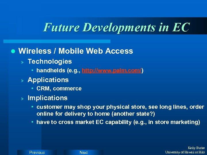 Future Developments in EC l Wireless / Mobile Web Access Ø Technologies • handhelds