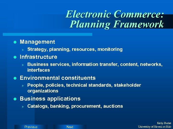 Electronic Commerce: Planning Framework l Management Ø l Infrastructure Ø l Business services, information