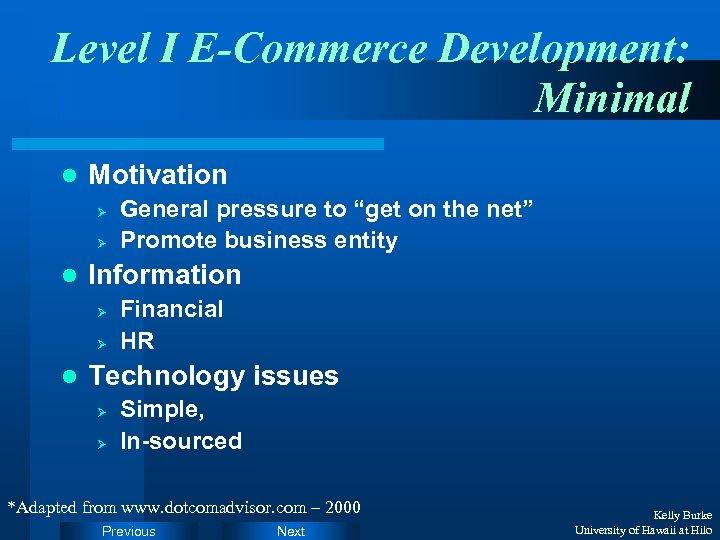 Level I E-Commerce Development: Minimal l Motivation Ø Ø l Information Ø Ø l