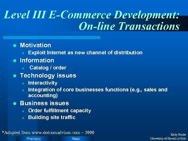 Level III E-Commerce Development: On-line Transactions l Motivation Ø l Information Ø l Catalog