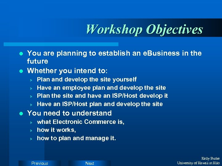 Workshop Objectives You are planning to establish an e. Business in the future l