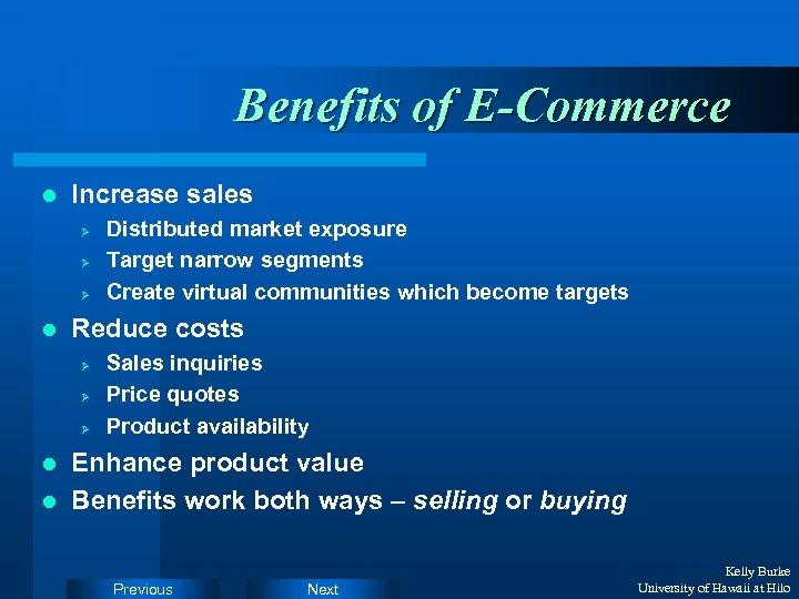 Benefits of E-Commerce l Increase sales Ø Ø Ø l Distributed market exposure Target