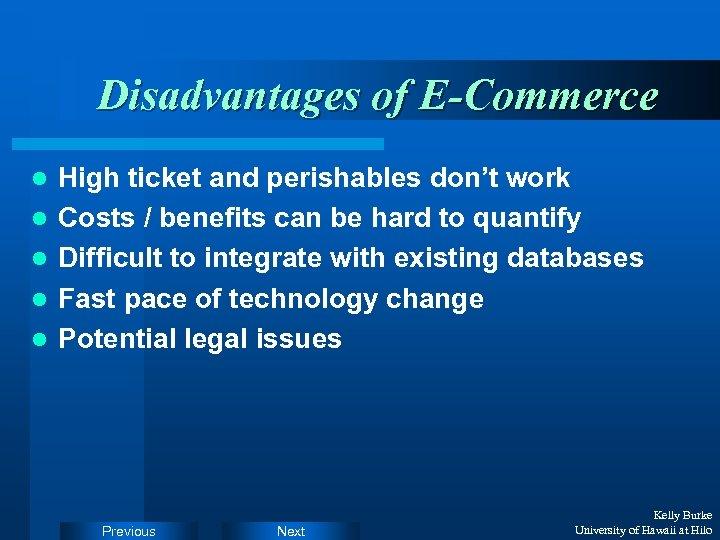 Disadvantages of E-Commerce l l l High ticket and perishables don't work Costs /