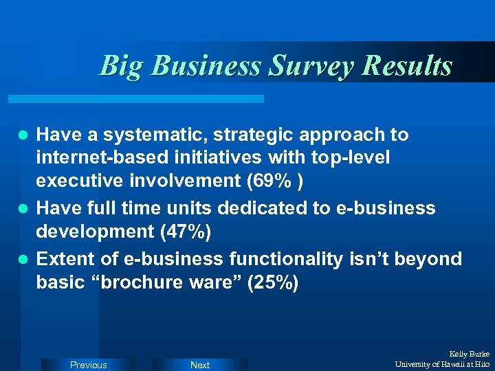 Big Business Survey Results Have a systematic, strategic approach to internet-based initiatives with top-level