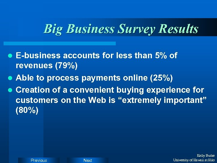 Big Business Survey Results E-business accounts for less than 5% of revenues (79%) l