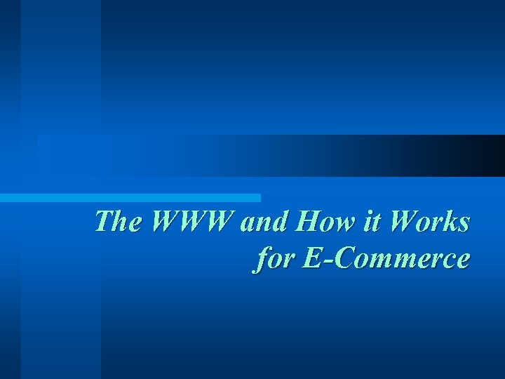 The WWW and How it Works for E-Commerce