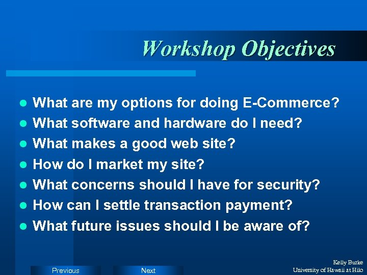 Workshop Objectives l l l l What are my options for doing E-Commerce? What