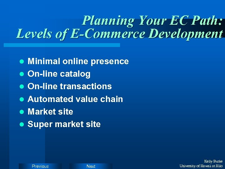 Planning Your EC Path: Levels of E-Commerce Development l l l Minimal online presence